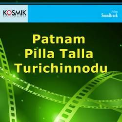 Patnam Pilla Talla Turichinnodu songs