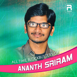 All Time Blockbusters of Ananth Sriram songs