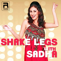 Shake Legs With Sadha songs