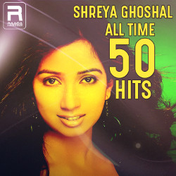 Shreya Ghoshal All Time 50 Hits