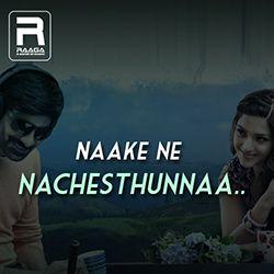 Naake Ne Nachesthunnaa songs