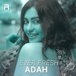 Ever Fresh Adah songs