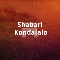 Listen to Shabari Kondalalo songs from Shabari Kondalalo