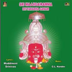 Sri Majjigairamma Divya Kadha Ganam songs