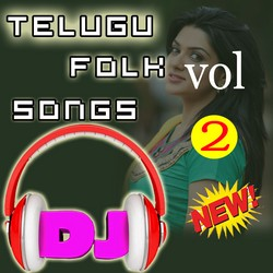 Telugu Folk Dj Songs - Vol 2 songs