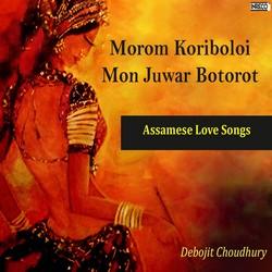 Morom Koriboloi Mon Juwar Botorot songs