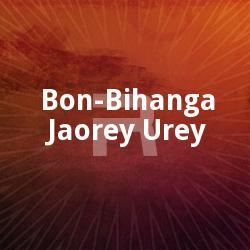 Listen to BonBihangey songs from Bon-Bihanga Jaorey Urey