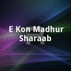 E Kon Madhur Sharaab