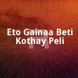 Listen to Lohaari Baadhaney Bendhechho songs from Eto Gainaa Beti Kothay Peli