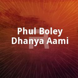 Phul Boley Dhanya Aami