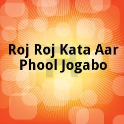 Listen to Bandhu Tomaar Aashaay songs from Roj Roj Kata Aar Phool Jogabo