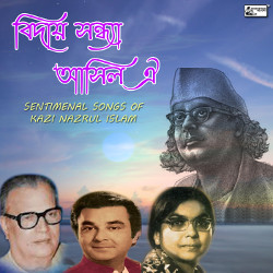 Biday Sandhya Aashilo Oi - Sentimental Songs Of Kazi Nazrul Islam songs