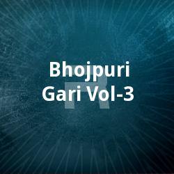 Listen to Dulha Ke Mai Chhinar songs from Bhojpuri Gari - Vol 3