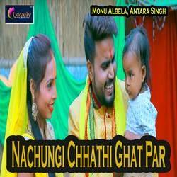 Nachungi Chhathi Ghat Par songs