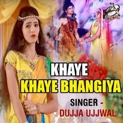 Khaye Khaye Bhangiya songs