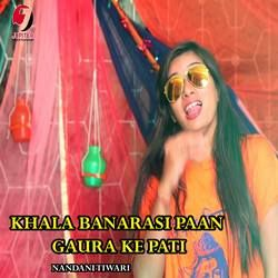 Khala Banarasi Paan Gaura Ke Pati songs