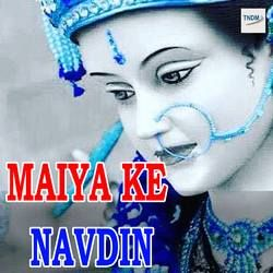 Listen to Mai Ke Darbar Me songs from Maiya Ke Navdin
