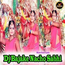 Dj Bajake Nacho Sabhi songs