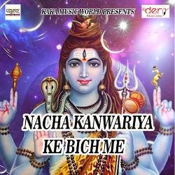Nacha Kanwariya Ke Bich Me songs