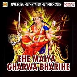 Ehe Maiya Gharwa Bharihe songs
