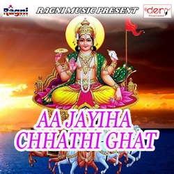 Aa Jayiha Chhathi Ghat songs