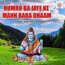 Humro Ba Jaye Ke Mann Baba Dhaam songs