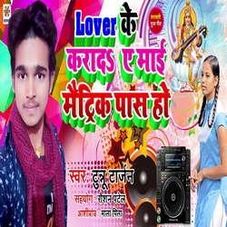 Lover Ke Kara De Ae Maai Metrik Pass songs