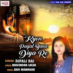Kyon Pagal Bana Diya Re songs