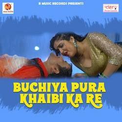 Buchiya Pura Khaibi Ka Re songs