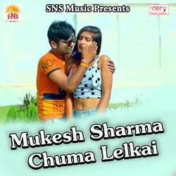 Mukesh Sharma Chuma Lelkai songs