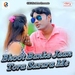 Bhoot Banke Jaan Tora Sasura Me songs