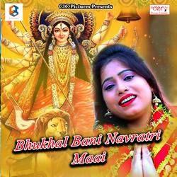 Bhukhal Bani Navratri Maai songs