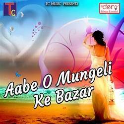 Aabe O Mungeli Ke Bazar songs