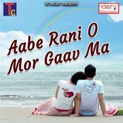 Aabe Rani O Mor Gaav Ma songs