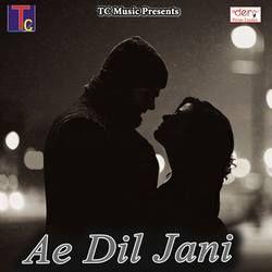Ae Dil Jani songs