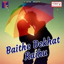 Baithe Dekhat Raihu songs