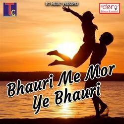 Bhauri Me Mor Ye Bhauri songs