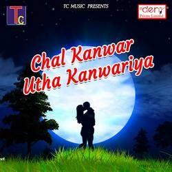 Chal Kanwar Utha Kanwariya songs