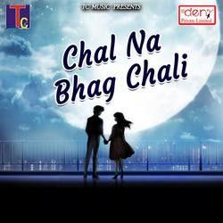 Chal Na Bhag Chali songs