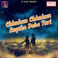 Chhuhun Chhuhun Lagthe Debe Turi songs