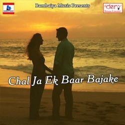 Chal Ja Ek Baar Bajake songs