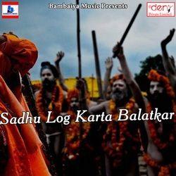 Sadhu Log Karta Balatkar songs