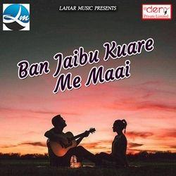 Ban Jaibu Kuare Me Maai songs