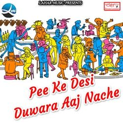 Pee Ke Desi Duwara Aaj Nache songs