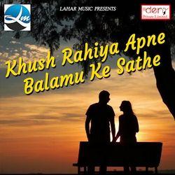 Khush Rahiya Apne Balamu Ke Sathe songs