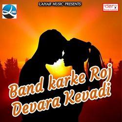 Band Karke Roj Devara Kevadi songs