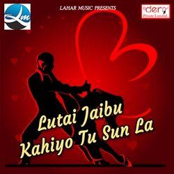 Listen to Chhathi Ghat Bhail Ba Dhakka songs from Lutai Jaibu Kahiyo Tu Sun La