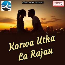 Korwa Utha La Rajau songs