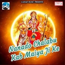 Nanado Chalabu Kab Maiya Ji Ke songs