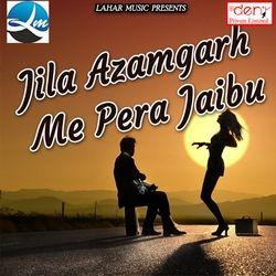 Jila Azamgarh Me Pera Jaibu songs
